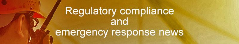 Regulatory compliance and emergency response news